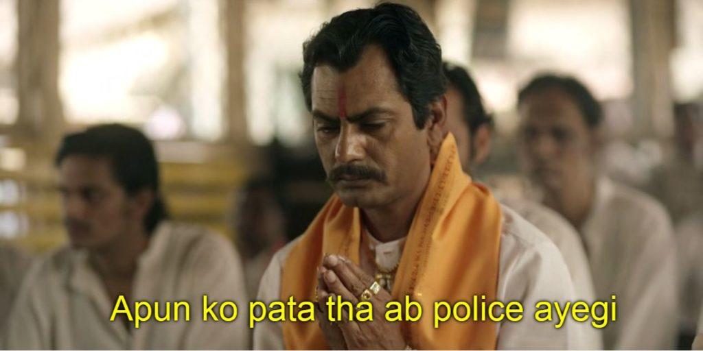 Apun ko pata tha ab police ayegi Nawazuddin Siddiqui as Ganesh Gaitonde in Sacred Games dialogues