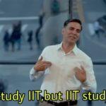 I not study IIT but IIT study me meme template
