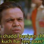 Rajpal Yadav as Martan 'Maru' Damdere in Dhol movie funny dialogue and meme template 4 jodi chaddi baniyan chhodke kuch hai tere paas