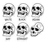 White black Asian gay straight skulls that one guy