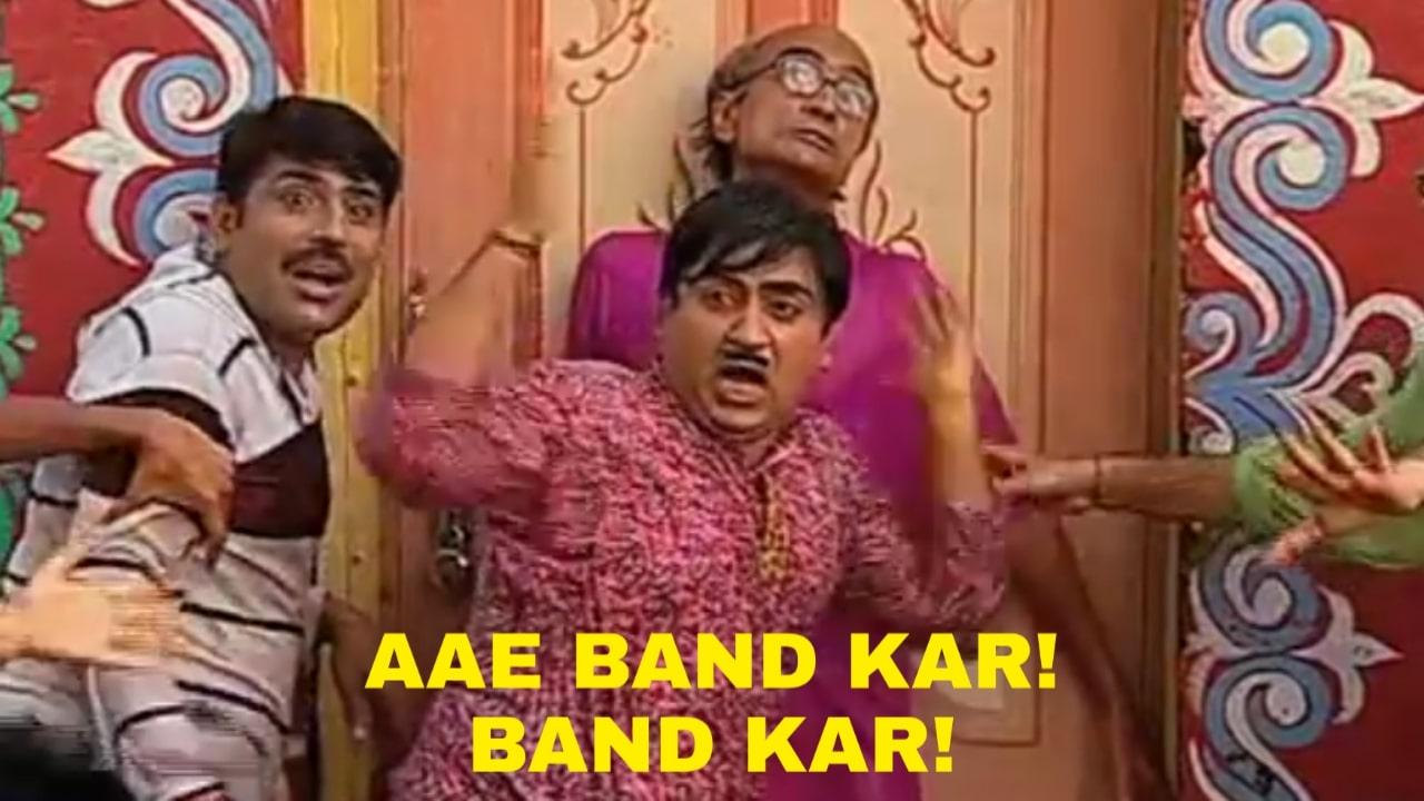 Aae band kar band kar Taarak Mehta Ka Ooltah Chashmah TMKOC jethalal meme