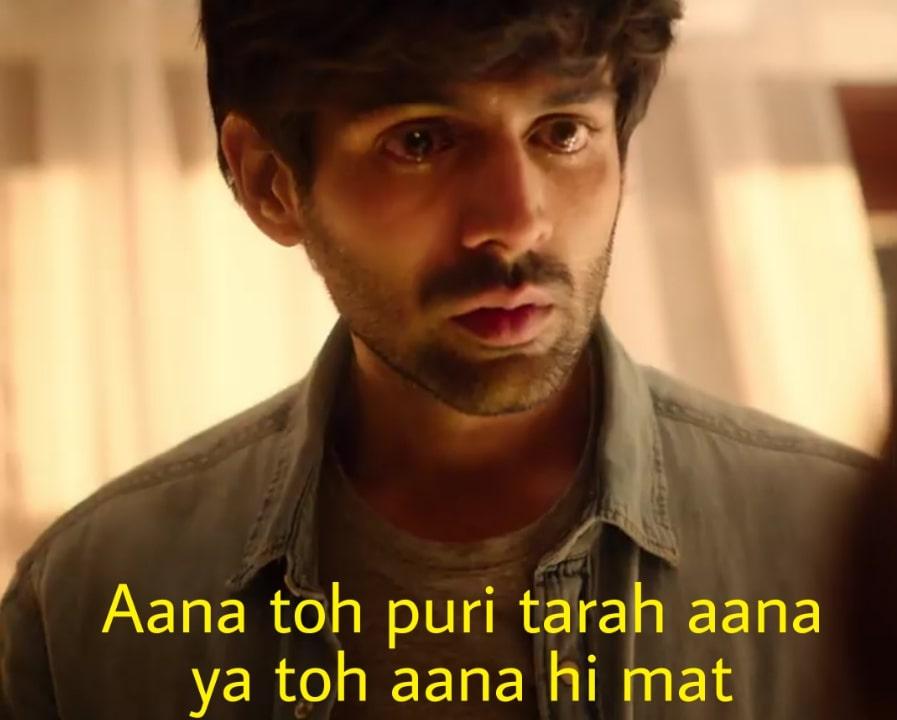 Aana toh puri tarah aana ya toh aana hi mat Kartik Aaryan dialogue in Love aaj kal 2