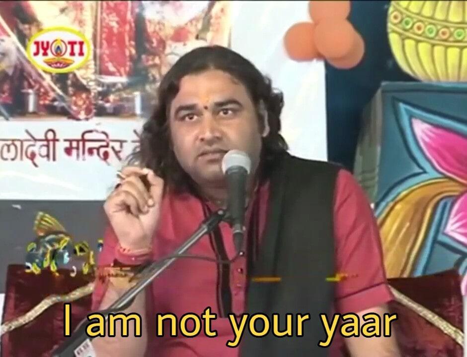 Swami Devkinandan Maharaj i am not your yaar meme template