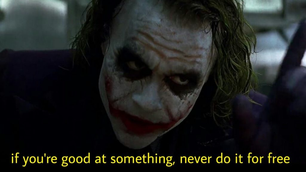 If you're good at somehing never do it for free the dark knight joker Heath Ledger