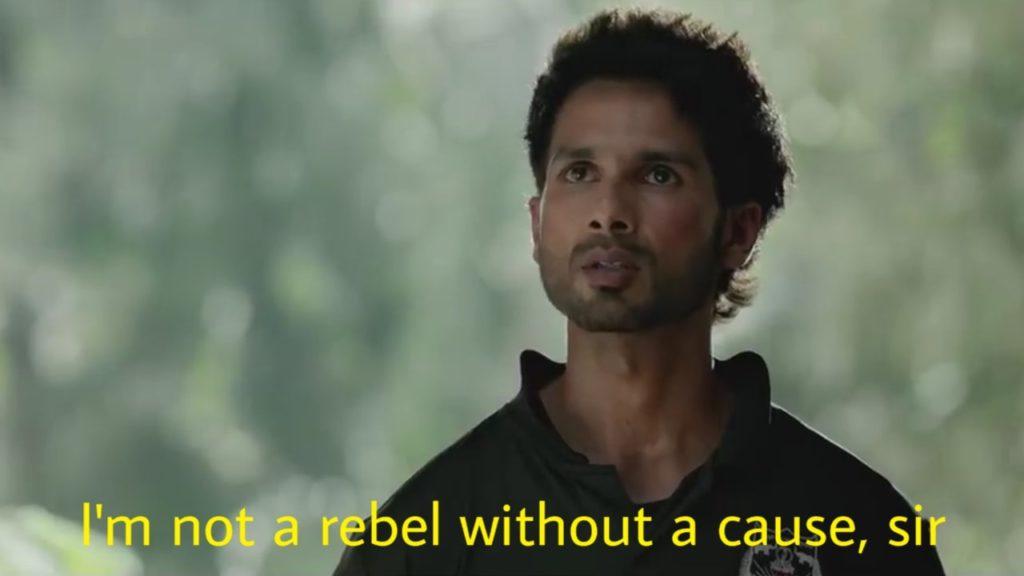 i'm not a rebel without a cause sir shshid kapoor kabir singh dialogue