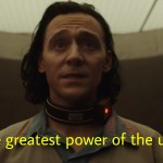 is it the greatest power of the universe loki meme template