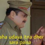 Tiku Talsania in Dhol as a Police Inspector dialogue to Rajpal Yadav kaha udaya itna dher sara paisa