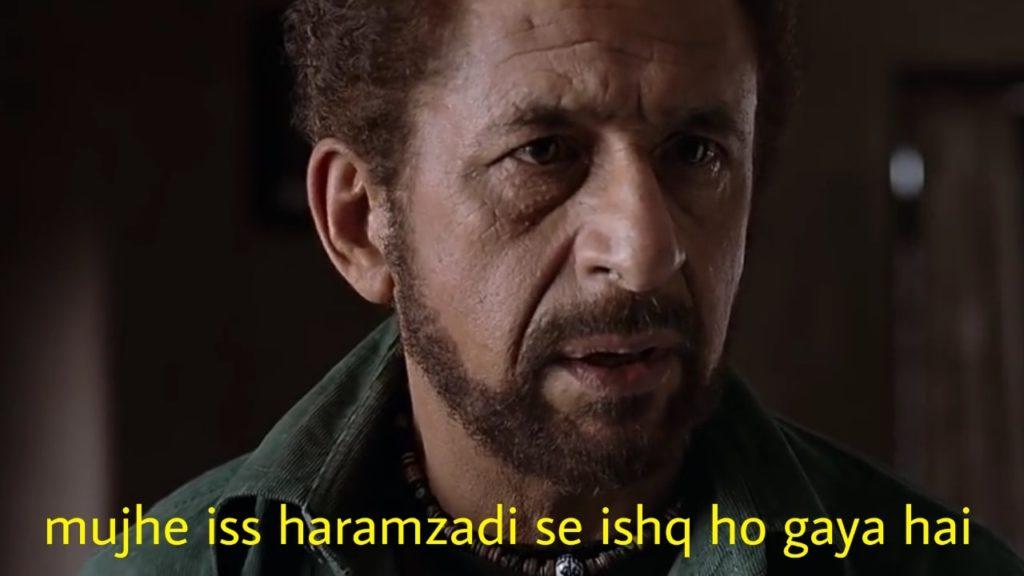 Naseeruddin Shah dialogue in the movie ishqiya mujhe iss haramzadi se ishq ho gaya hai