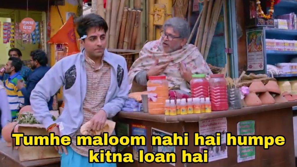tumhe maloom nahi hai humpe kitna loan hai Ayushmann Khurrana in Dream girl movie meme